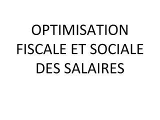 OPTIMISATION FISCALE ET SOCIALE DES SALAIRES