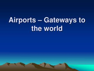 Airports – Gateways to the world