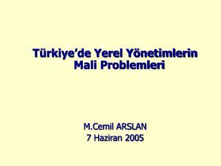 Türkiye'de Yerel Yönetimlerin Mali Problemleri M.Cemil ARSLAN 7 Haziran 2005