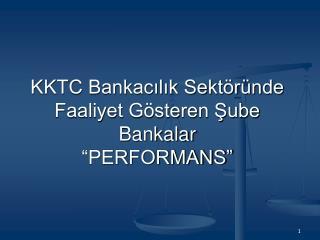 """KKTC Bankacılık Sektöründe Faaliyet Gösteren Şube Bankalar """"PERFORMANS"""""""
