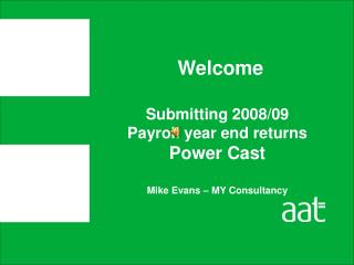 Submitting 2008/09  Payroll year end returns Power Cast Mike Evans – MY Consultancy