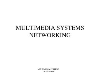 MULTIMEDIA SYSTEMS NETWORKING