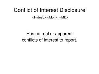 Conflict of Interest Disclosure <Hidezo> <Mori>, <MD>