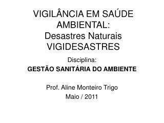 VIGILÂNCIA EM SAÚDE AMBIENTAL:  Desastres Naturais VIGIDESASTRES