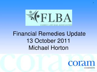 Financial Remedies Update 13 October 2011 Michael Horton