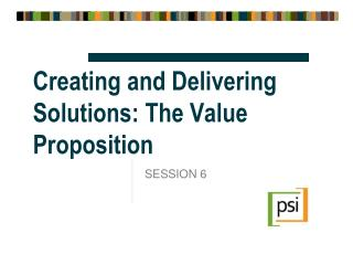 Creating and Delivering Solutions: The Value Proposition
