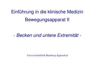 Einführung in die klinische Medizin Bewegungsapparat II -  Becken und untere Extremität -