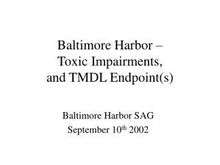 Baltimore Harbor –  Toxic Impairments,  and TMDL Endpoint(s)