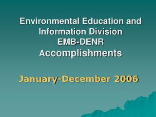Environmental Education and Information Division EMB-DENR A ccomplishments