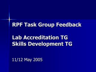 RPF Task Group Feedback Lab Accreditation TG Skills Development TG