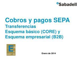 Cobros y pagos SEPA Transferencias Esquema básico (CORE) y Esquema empresarial (B2B)