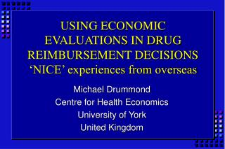 USING ECONOMIC EVALUATIONS IN DRUG REIMBURSEMENT DECISIONS 'NICE' experiences from overseas