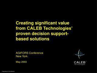 Creating significant value from CALEB Technologies' proven decision support- based solutions