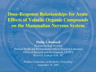 Philip J. Bushnell  Neurotoxicology Division National Health and Environmental Effects Research Laboratory Office of Res