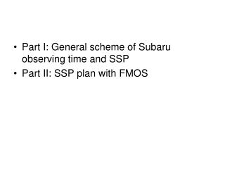 Part I: General scheme of Subaru observing time and SSP Part II: SSP plan with FMOS
