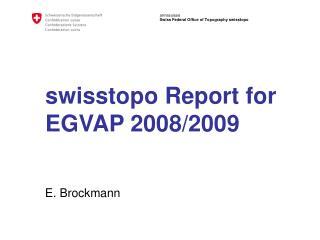 swisstopo Report for EGVAP 2008/2009