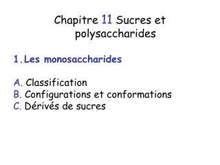 Chapitre 11 Sucres et polysaccharides Les monosaccharides A.  Classification
