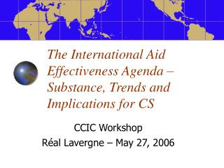 The International Aid Effectiveness Agenda –  Substance, Trends and Implications for CS