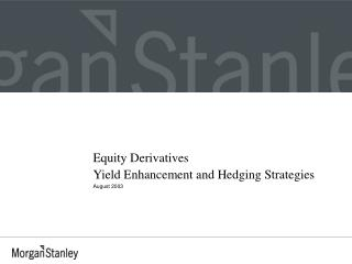 Equity Derivatives Yield Enhancement and Hedging Strategies August 2003