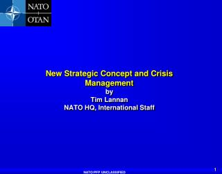 New Strategic Concept and Crisis Management by Tim Lannan NATO HQ, International Staff