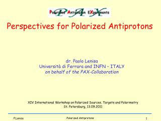 dr. Paolo Lenisa Università di Ferrara and INFN – ITALY on behalf of the PAX-Collaboration