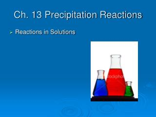 Ch. 13 Precipitation Reactions