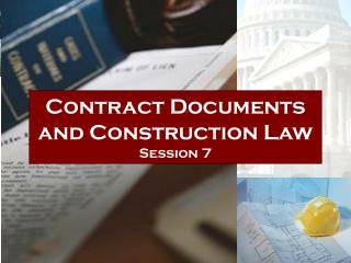 Contract Documents and Construction Law Session 7