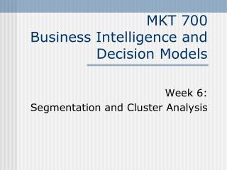MKT 700 Business Intelligence and Decision Models
