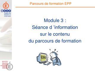 Module 3 :  Séance d'information  sur le contenu  du parcours de formation