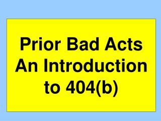 Prior Bad Acts An Introduction to 404(b)