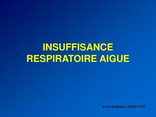 INSUFFISANCE RESPIRATOIRE AIGUE