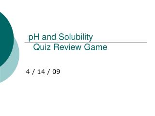 pH and Solubility    Quiz Review Game