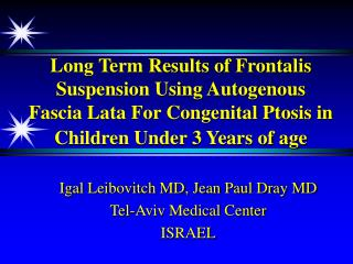 Igal Leibovitch MD, Jean Paul Dray MD Tel-Aviv Medical Center ISRAEL