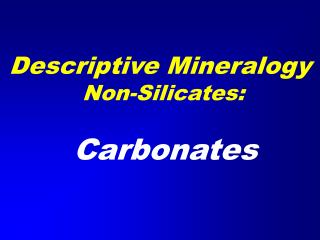 Descriptive Mineralogy Non-Silicates:
