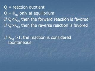 Q = reaction quotient Q = K eq  only at equilibrium