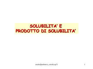 SOLUBILITA' E  PRODOTTO DI SOLUBILITA'