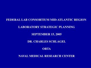 FEDERAL LAB CONSORTIUM MID-ATLANTIC REGION  LABORATORY STRATEGIC PLANNING  SEPTEMBER 15, 2005  DR. CHARLES SCHLAGEL  ORT
