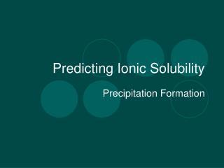 Predicting Ionic Solubility