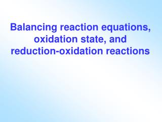 Balancing reaction equations, oxidation state, and reduction-oxidation reactions