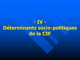 - IV - D terminants socio-politiques de la CIF