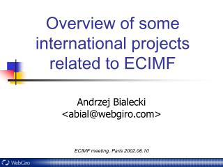 Overview of some international projects related to ECIMF