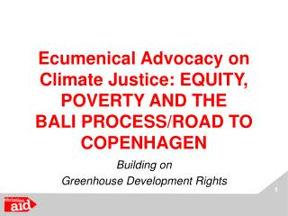 Ecumenical Advocacy on Climate Justice: EQUITY, POVERTY AND THE  BALI PROCESS/ROAD TO COPENHAGEN