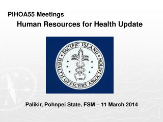 PIHOA55 Meetings Human Resources for Health Update