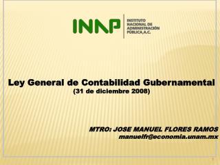 Ley General de Contabilidad Gubernamental  (31 de diciembre 2008) MTRO: JOSE MANUEL FLORES RAMOS