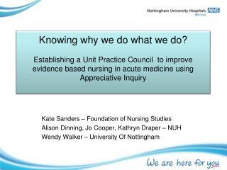 Kate Sanders – Foundation of Nursing Studies Alison Dinning, Jo Cooper, Kathryn Draper – NUH