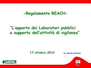 """-Regolamento REACH- """"L'apporto dei Laboratori pubblici    a supporto dell'attività di vigilanza"""""""