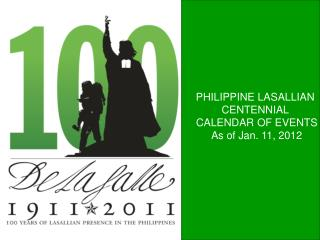 PHILIPPINE LASALLIAN  CENTENNIAL  CALENDAR OF EVENTS As of Jan. 11, 2012