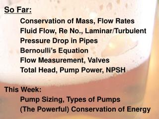 So Far: Conservation of Mass, Flow Rates 	Fluid Flow, Re No., Laminar/Turbulent