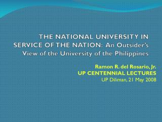 Ramon R. del Rosario, Jr. UP CENTENNIAL LECTURES UP Diliman, 21 May 2008