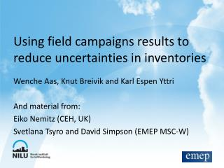 Using field campaigns results to reduce uncertainties in inventories